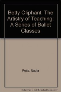 Nadia Potts- Betty Oliphant- the Artistry of Teaching- A Series of Ballet Classes